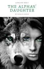 The Alphas' Daughter (Alpha Eyes: Book 2) by natalie_capron