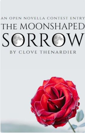 The Moonshaped Sorrow (Open Novella Contest 2020) by Clove_Thenardier