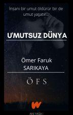 omerfsarikaya tarafından yazılan U'MUTSUZ  DÜNYA adlı hikaye