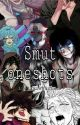 Smut Oneshots//Smut Story x Reader  by