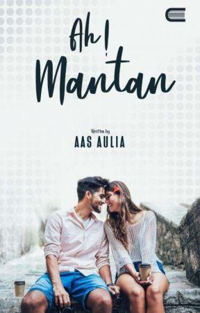 Ah! Mantan (✓) by AasAulia_S