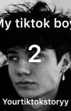 My Tiktok Boy| 2 *COMPLETE* by yourtiktokstoryy
