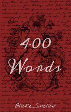 400 Words by Blake_Sinclair