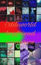 Eddsworld Boyfriend Scenarios  by spacewolfie1317