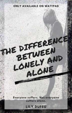 The Difference Between Lonely And Alone  by lilypadsxfrogs