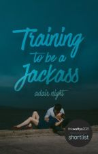 Training To Be A Jackass | ✓ by Adairx