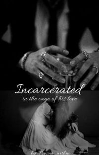 INCARCERATED- the cage of his love cover