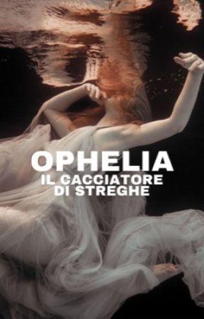 Ophelia | il cacciatore di streghe by namelessjuls_
