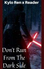 Don't Run From The Dark Side--Kylo Ren x Reader by pncy_prp_luvr