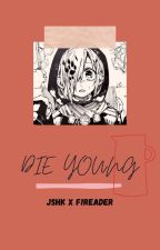 「 DIE YOUNG 」 by fwikka