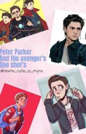 Peter Parker and the Avenger's one shots  by newtie_cutie_is_myne