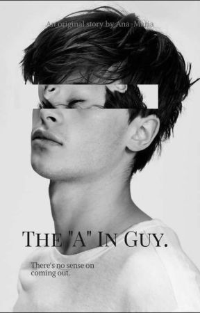 """The """"A"""" in guy by AnaMaria1284"""