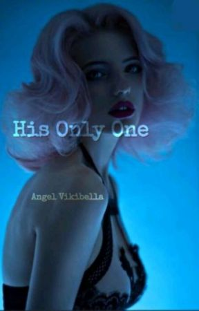 His Only One (On Hold Till After My Life Not Yours)  by AngelVikibella