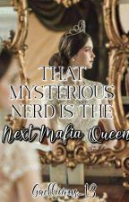 That Mysterious Nerd is The Next Mafia Queen☑️|| COMPLETED by Gaellicious_13