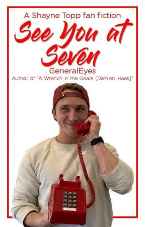 See You at Seven [Shayne Topp] by GeneralEyes
