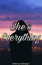 She's Everything  |Ongoing| by tinatinapay5