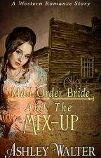 Mail Order Bride and The Mix-up (A Western Romance Book)(COMPLETED) by ashleywalt
