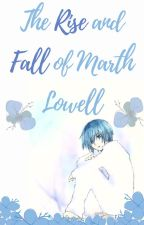 The Rise and Fall of Marth Lowell by ritzeline