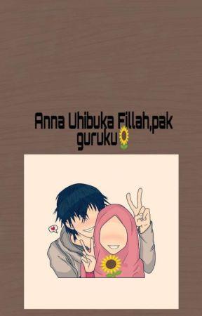 Anna Uhibuka Fillah ,pak guru🌻💚 by MeldaPutri419
