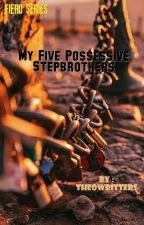 My Five Possessive Stepbrothers by THEOWritter