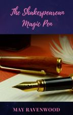 The Shakespearian Magic Pen by ravenwood666may