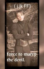 Force to marry the devil. ( jk FF) by Armygirlruh
