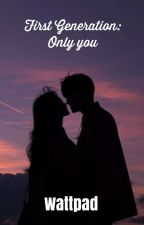 First Generation: Only You by fvckinglovers
