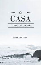La Casa al Final del Mundo by lovemuch19