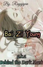 Bai Zi Young a.k.a Behind the Dark Mask by Raygiyan
