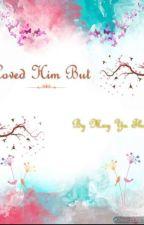 ခ်စ္ခဲ့မိပါသည္သို႔ေသာ္(Loved him but) by KyalTara
