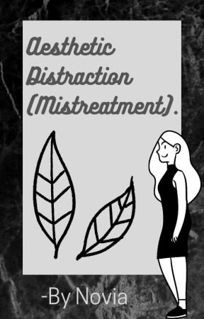 Aesthetic Distraction (Mistreatment).. by -Novia
