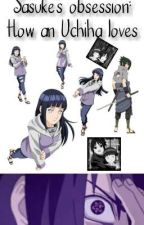 Sasuke's obsession how an Uchiha loves(Incomplete) by MLC888