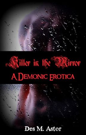 Killer in the Mirror (A Paranormal EROTICA Novella) by TheRealDesastr