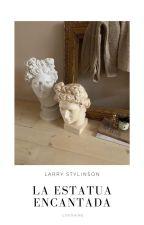 La Estatua Encantada - larry stylinson by -loushine