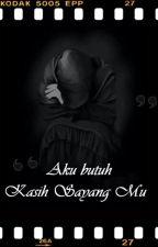 Aku butuh kasih sayang MU by InasFajarani