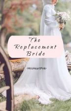 The Replacement Bride (Islam Based) by MrsHeartPink