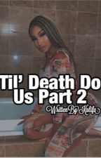 Til Death Do Us Part (BOOK TWO) by WrittenByKalifa