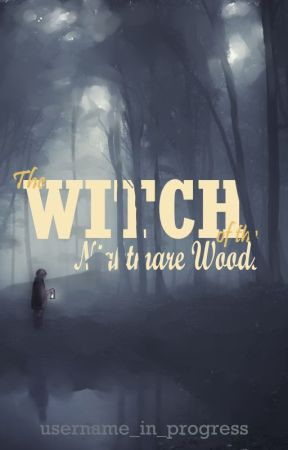 The Witch of the Nightmare Woods by username_in_progress