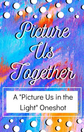 Picture Us Together - ONESHOT by they-drian