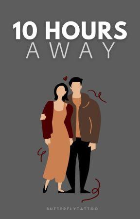 10 HOURS AWAY | A Novel by butterflytattoo