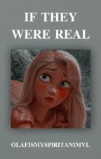 If They Were Real by 0LAFISMYSPlRITANIMVL