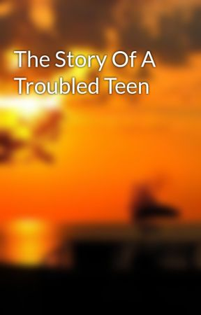 The Story Of A Troubled Teen by dobberz19