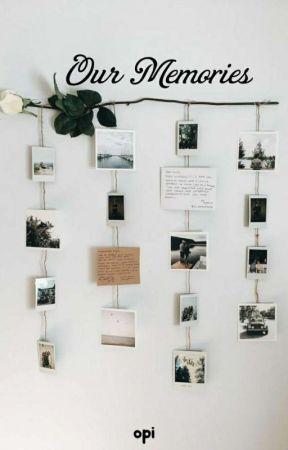 Our Memories [✔] by Itz_Kofi