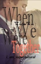 When We Were Together by i_am_supernatural