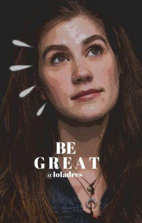 BE GREAT     ᵐʸ ᵒᶜˢ. by IoIadres