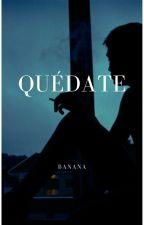 Quédate by Bana123bana