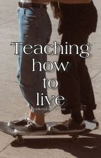 Teaching how to live by LunaBambinaa