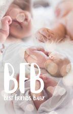 Best Friend's Baby ✔ by euphoriasbae