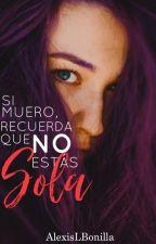 Si muero, recuerda que NO estás sola (A la venta en Amazon) by AlexisLBonilla