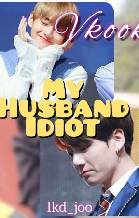 [END] [1] My Husband Idiot {Vkook}✓ by lkd_joo